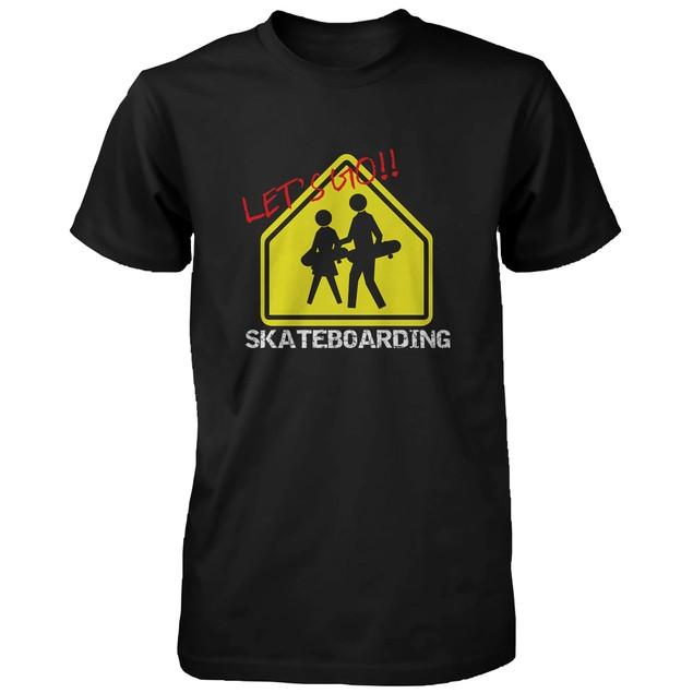 Lets Go Skateboarding Sign T-shirt Graphic Tee for Skateboarder Funny Shirt