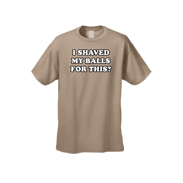 Men's/Unisex I Shaved My Balls For This? Short Sleeve T-shirt