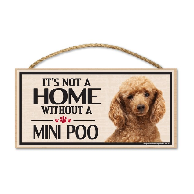 """It's Not A Home Without A Mini Poo (Miniature Poodle), 10"""" x 5"""""""