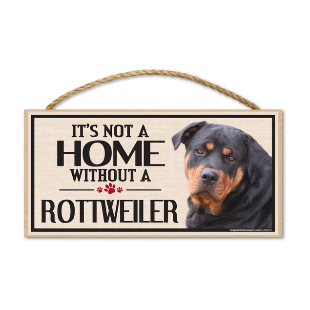 """It's Not A Home Without A Rottweiler, 10"""" x 5"""""""