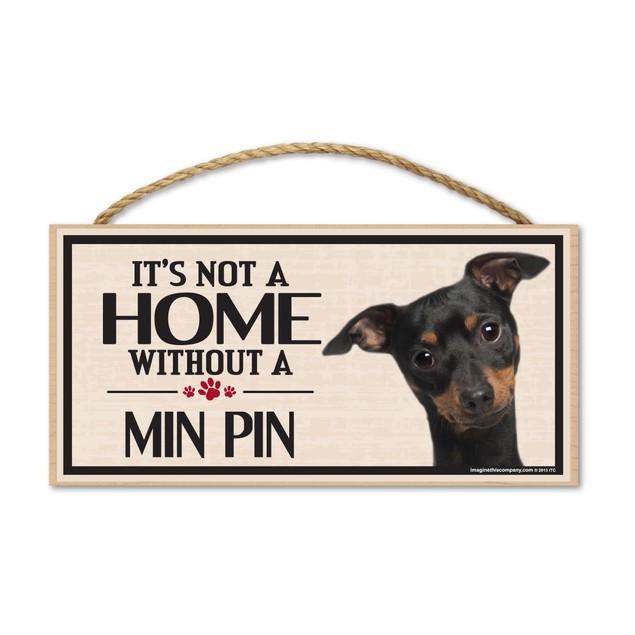 """It's Not A Home Without A Min Pin Miniature Pinscher, 10"""" x 5"""""""
