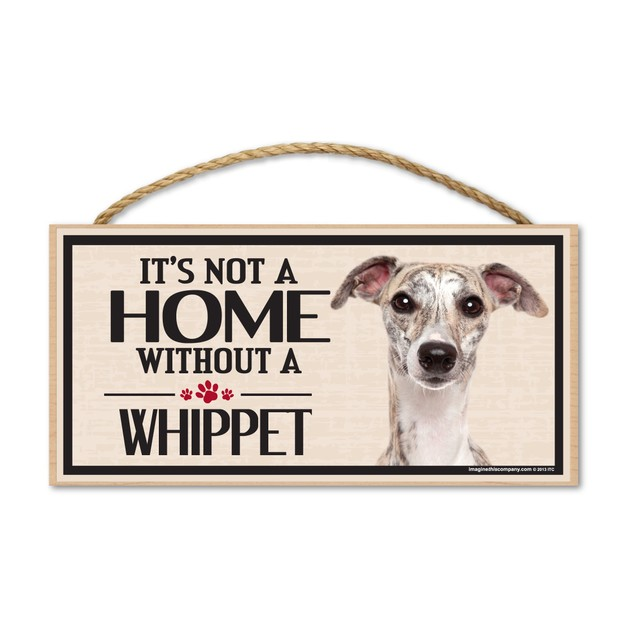 "It's Not A Home Without A Whippet, 10"" x 5"""