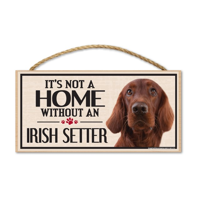 """It's Not A Home Without An Irish Setter, 10"""" x 5"""""""