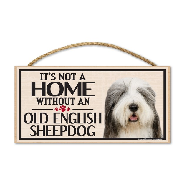 "It's Not A Home Without An Old English Sheepdog, 10"" x 5"""
