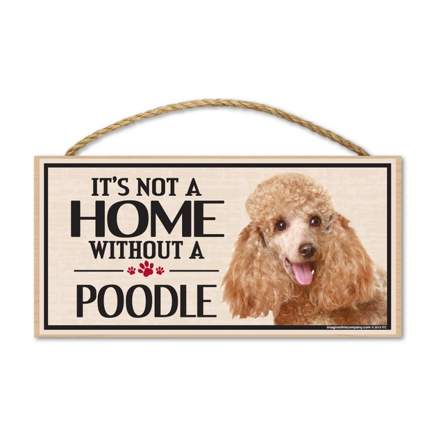 """It's Not A Home Without A Poodle, 10"""" x 5"""""""