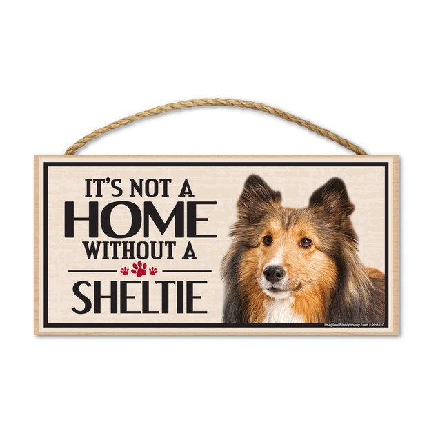 "It's Not A Home Without A Sheltie, 10"" x 5"""