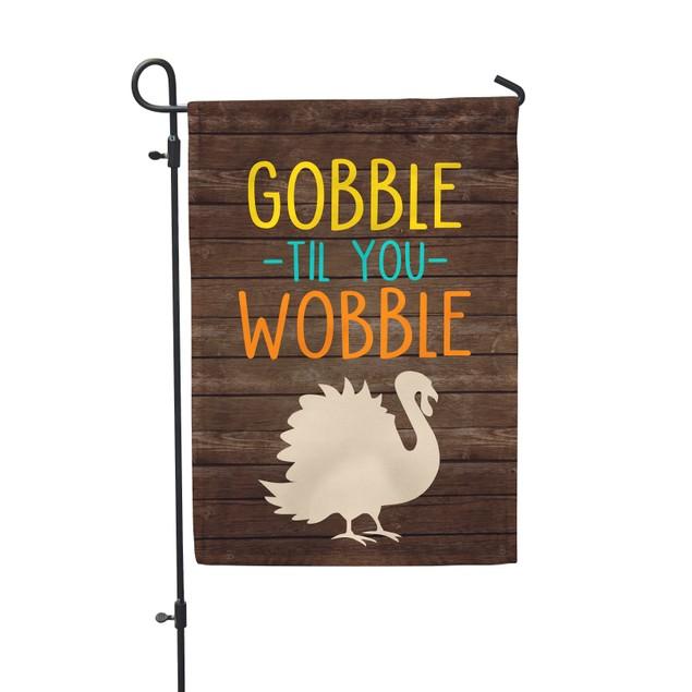 Gobble Til You Wobble Thanksgiving Garden Flag