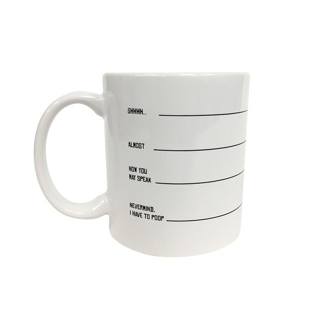 Shhh, Almost, Now You May Speak, Nevermind I Have To Poop 11 oz Coffee Mug