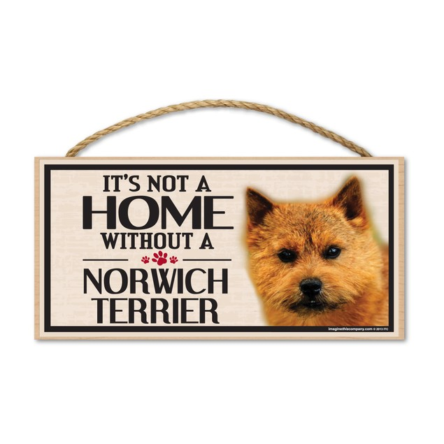 """It's Not A Home Without A Norwich Terrier, 10"""" x 5"""""""
