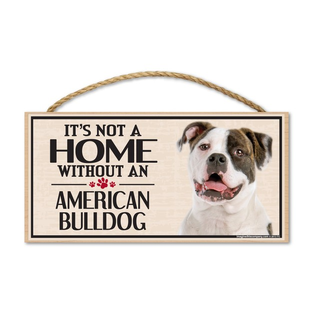 """It's Not A Home Without An American Bulldog, 10"""" x 5"""""""