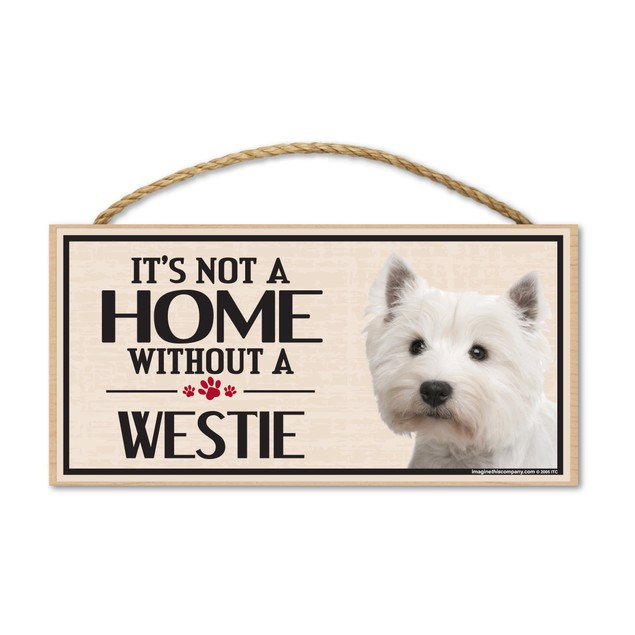 """It's Not A Home Without A Westie, 10"""" x 5"""""""