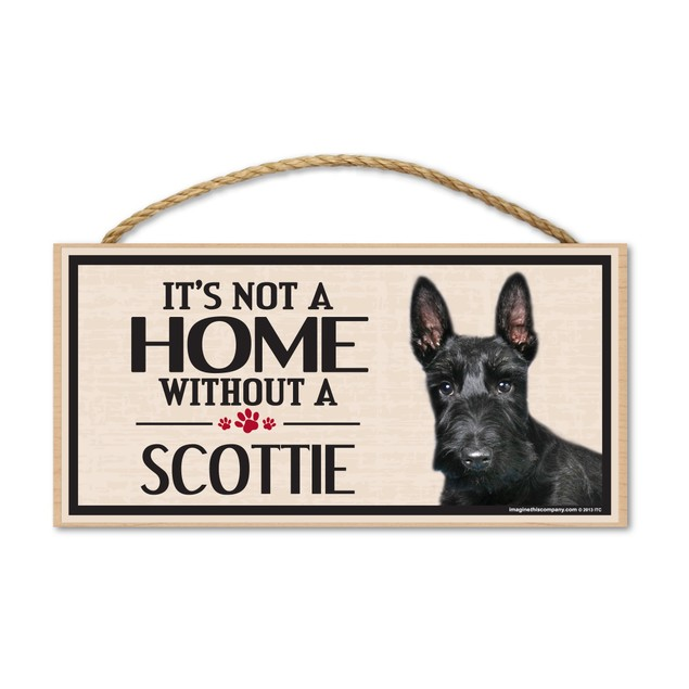 """It's Not A Home Without A Scottie (Scottish Terrier), 10"""" x 5"""""""