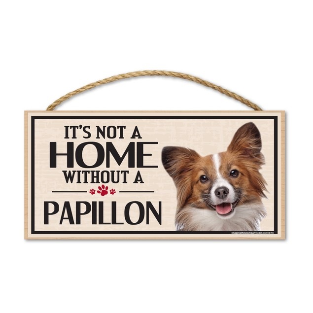 "It's Not A Home Without A Papillon, 10"" x 5"""