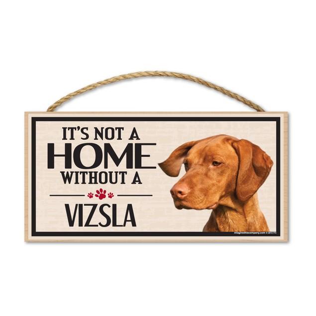 "It's Not A Home Without A Vizsla, 10"" x 5"""