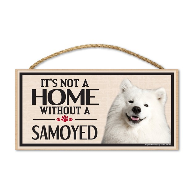 "It's Not A Home Without A Samoyed, 10"" x 5"""
