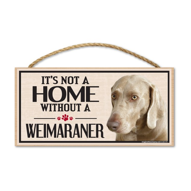 "It's Not A Home Without A Weimaraner, 10"" x 5"""