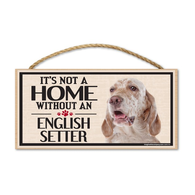 """It's Not A Home Without An English Setter, 10"""" x 5"""""""