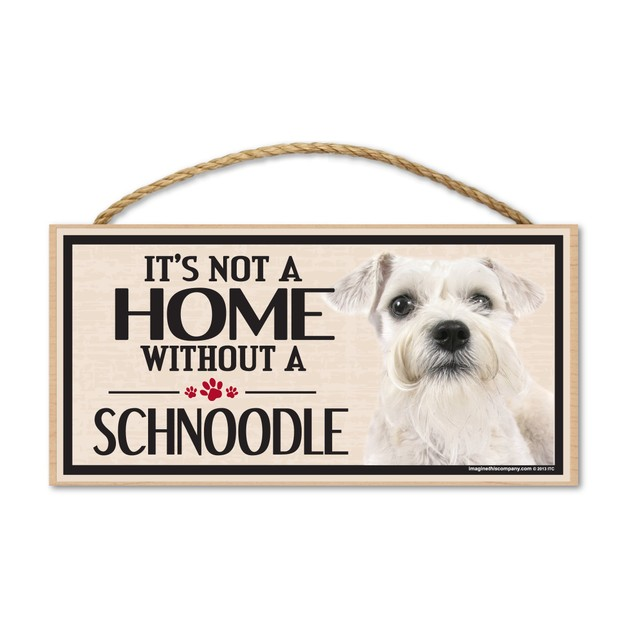 """It's Not A Home Without A Schnoodle, 10"""" x 5"""""""