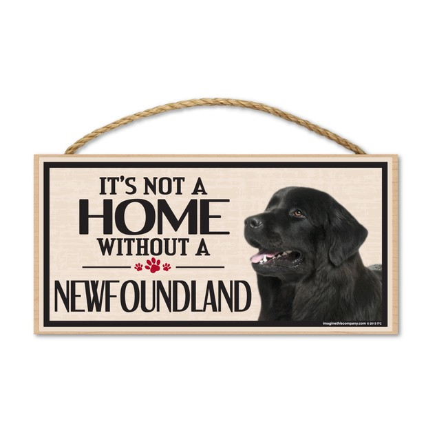 """It's Not A Home Without A Newfoundland, 10"""" x 5"""""""