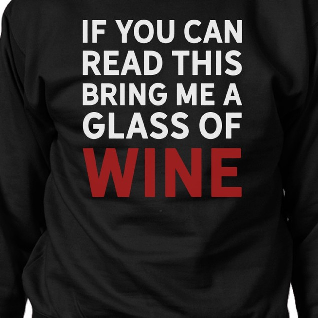"""""""If You Can Read This Bring Me a Glass of Wine"""" Sweatshirt"""