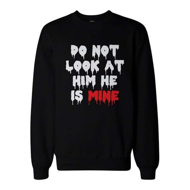 Do Not Look At Her or Him Scary Couple Sweatshirts Funny Matching Sweaters