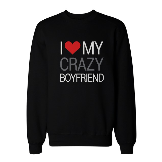 I Love My Crazy Boyfriend and Girlfriend Matching Sweatshirts for Couples