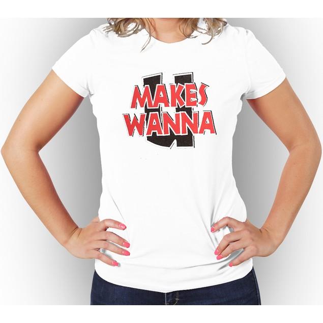 """""""Makes U Wanna"""" Women's T-Shirt"""