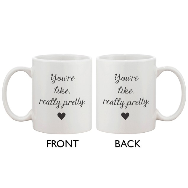You're Like, Really Pretty Coffe Mug