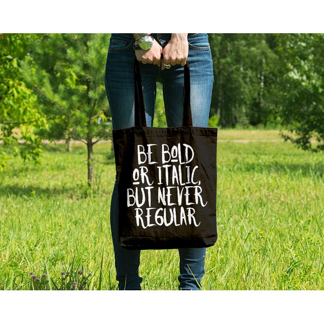 Be Bold or Italic But Never Regular Black Tote Bag
