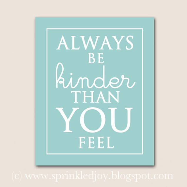 Be Kinder Than You Feel Customizable Print