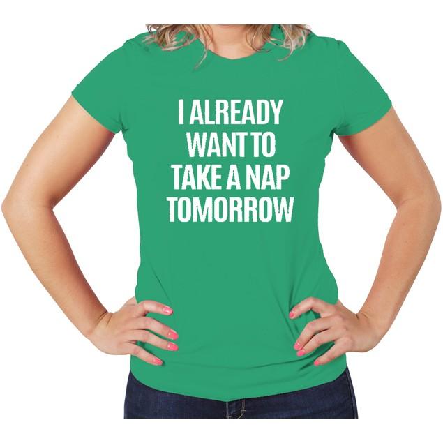 """""""Take a Nap Tomorrow"""" Women's T-Shirt"""